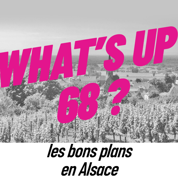 WHAT'S UP 68 : L'AGENDA DU 14 AVRIL